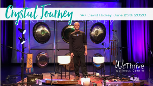 Crystal Journey with David Hicket at We Thrive Wellness on June 25th, 2020