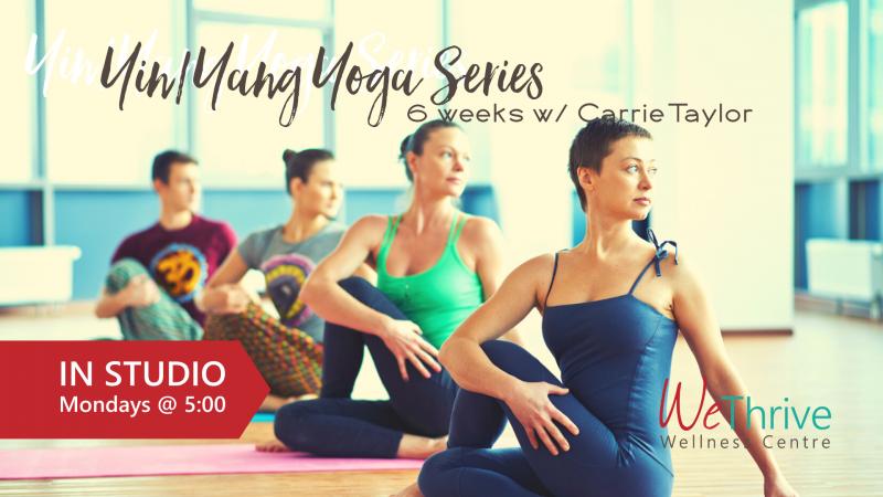 Yin/Yang Yoga Series- IN STUDIO w/ Carrie Taylor | We Thrive